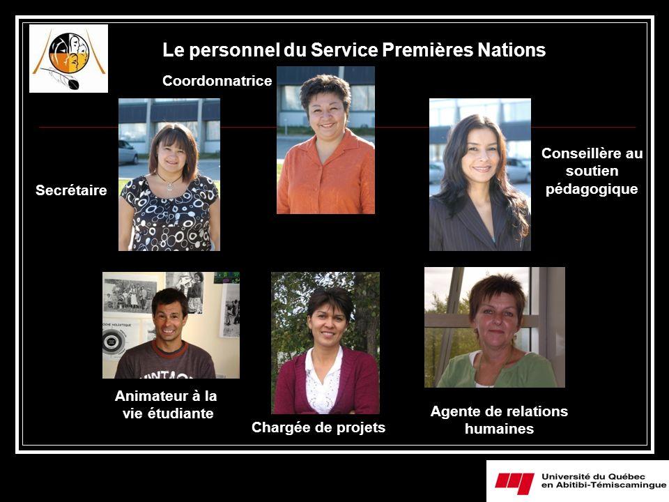 Le personnel du Service Premières Nations Conseillère au soutien pédagogique Coordonnatrice Secrétaire Animateur à la vie étudiante Chargée de projets
