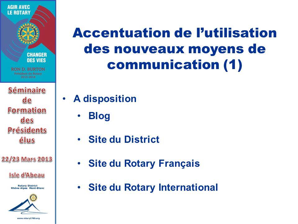 Accentuation de lutilisation des nouveaux moyens de communication (1) A disposition Blog Site du District Site du Rotary Français Site du Rotary Inter