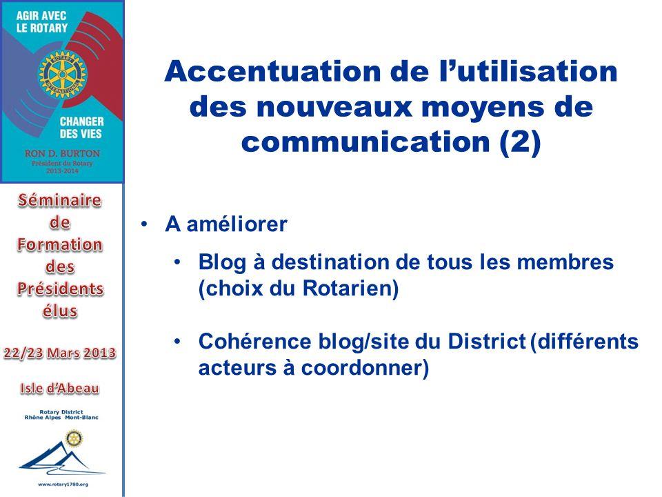 Accentuation de lutilisation des nouveaux moyens de communication (2) A améliorer Blog à destination de tous les membres (choix du Rotarien) Cohérence