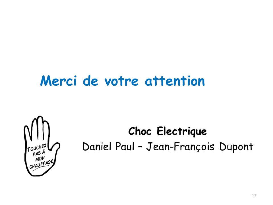 Merci de votre attention Choc Electrique Daniel Paul – Jean-François Dupont 17
