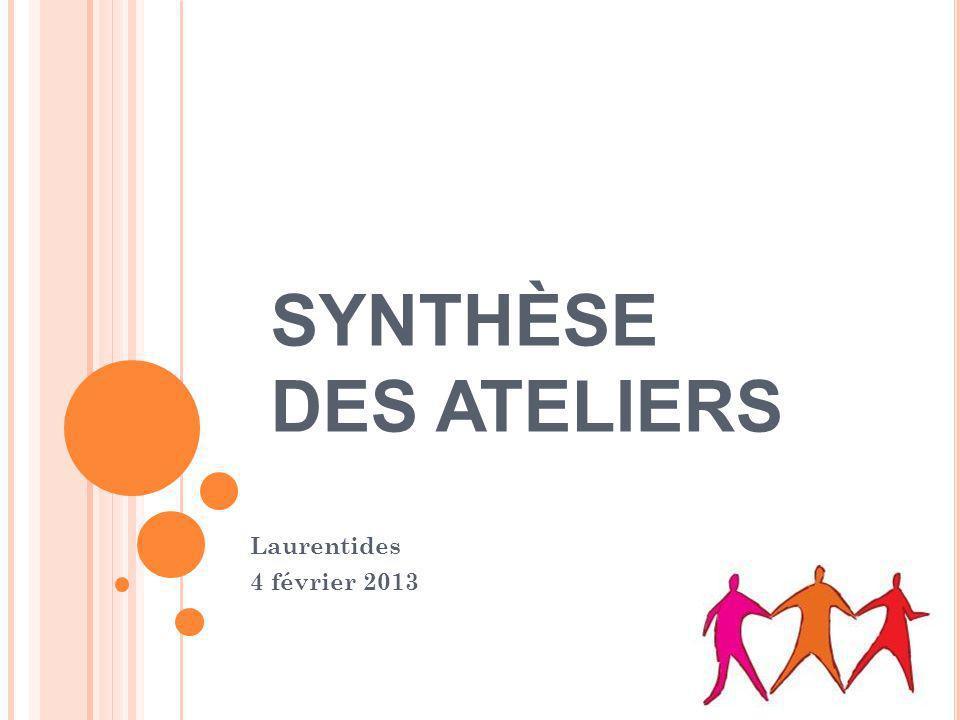 SYNTHÈSE DES ATELIERS Laurentides 4 février 2013