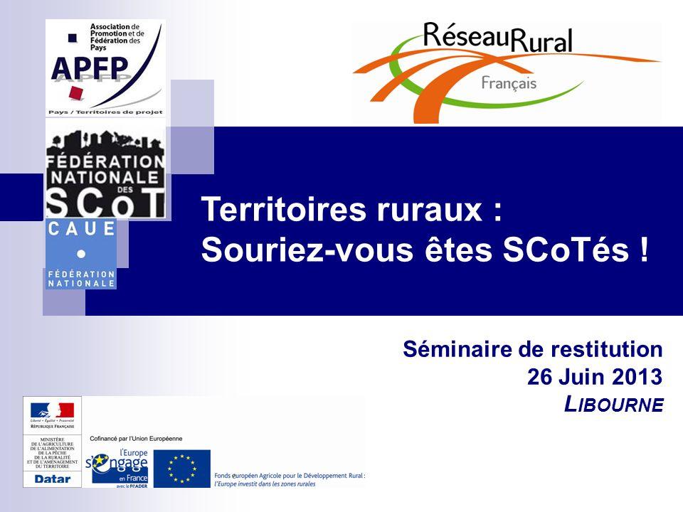 Territoires ruraux : Souriez-vous êtes SCoTés ! Séminaire de restitution 26 Juin 2013 L IBOURNE