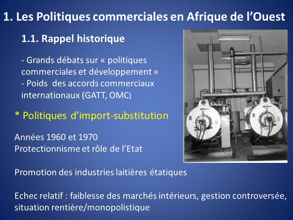 1. Les Politiques commerciales en Afrique de lOuest 1.1. Rappel historique - Grands débats sur « politiques commerciales et développement » - Poids de