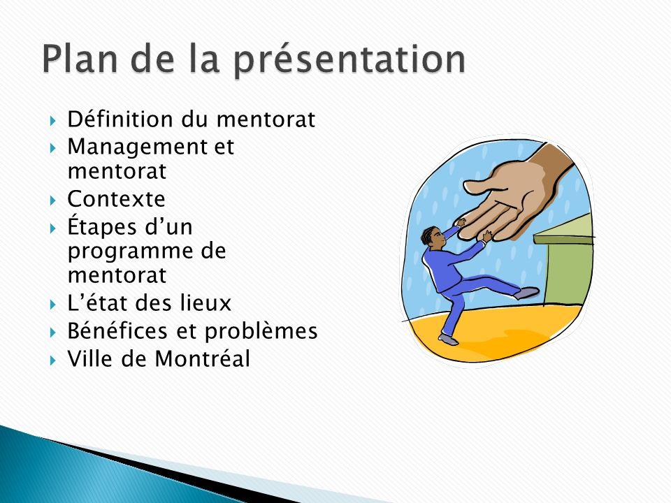 Définition du mentorat Management et mentorat Contexte Étapes dun programme de mentorat Létat des lieux Bénéfices et problèmes Ville de Montréal