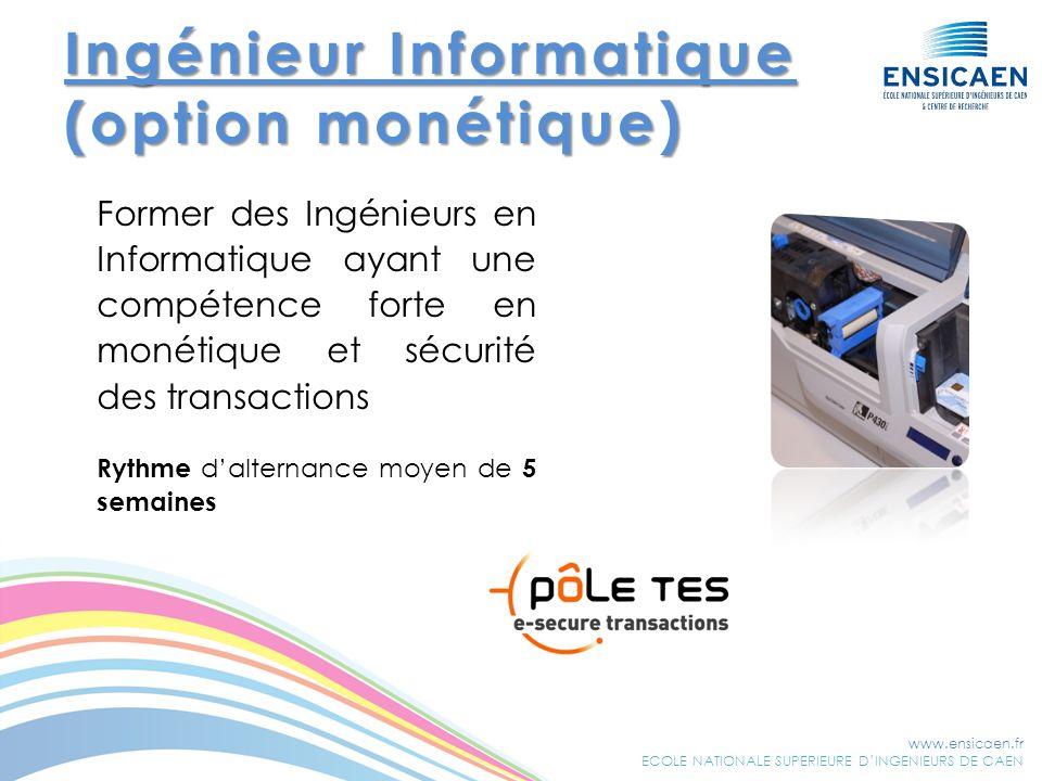 www.ensicaen.fr ECOLE NATIONALE SUPERIEURE DINGENIEURS DE CAEN Former des Ingénieurs en Informatique ayant une compétence forte en monétique et sécuri