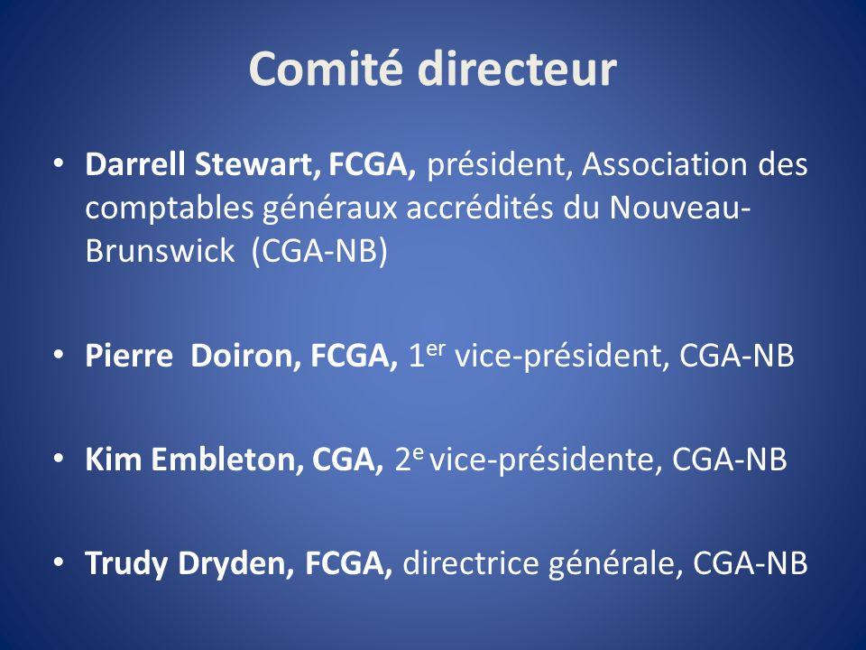 Comité directeur Darrell Stewart, FCGA, président, Association des comptables généraux accrédités du Nouveau- Brunswick (CGA-NB) Pierre Doiron, FCGA, 1 er vice-président, CGA-NB Kim Embleton, CGA, 2 e vice-présidente, CGA-NB Trudy Dryden, FCGA, directrice générale, CGA-NB