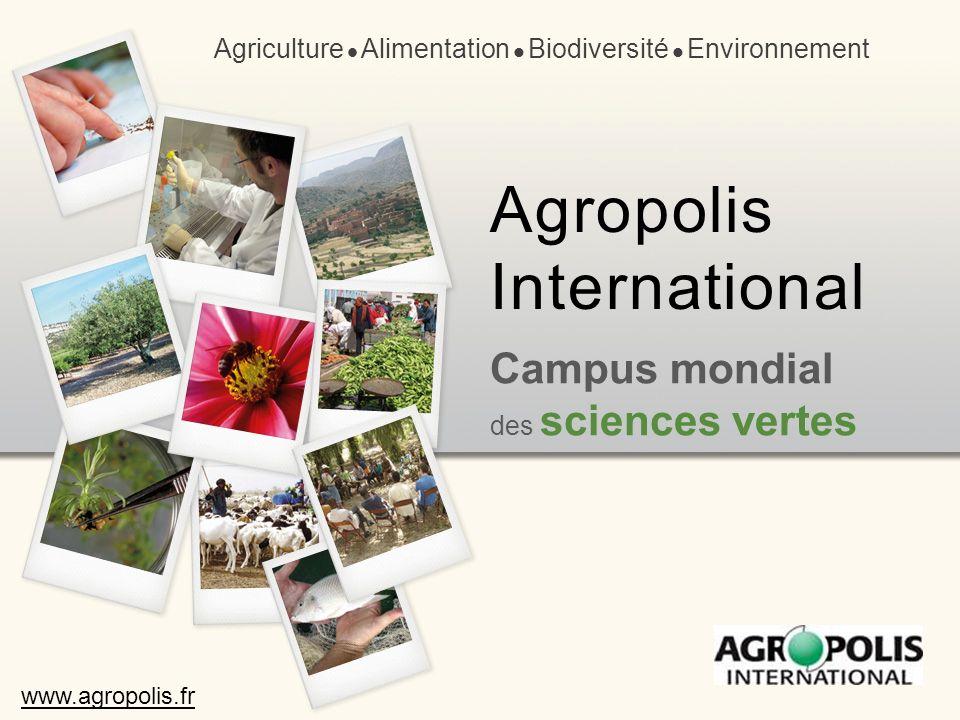 Campus mondial des sciences vertes Agriculture Alimentation Biodiversité Environnement Agropolis International www.agropolis.fr