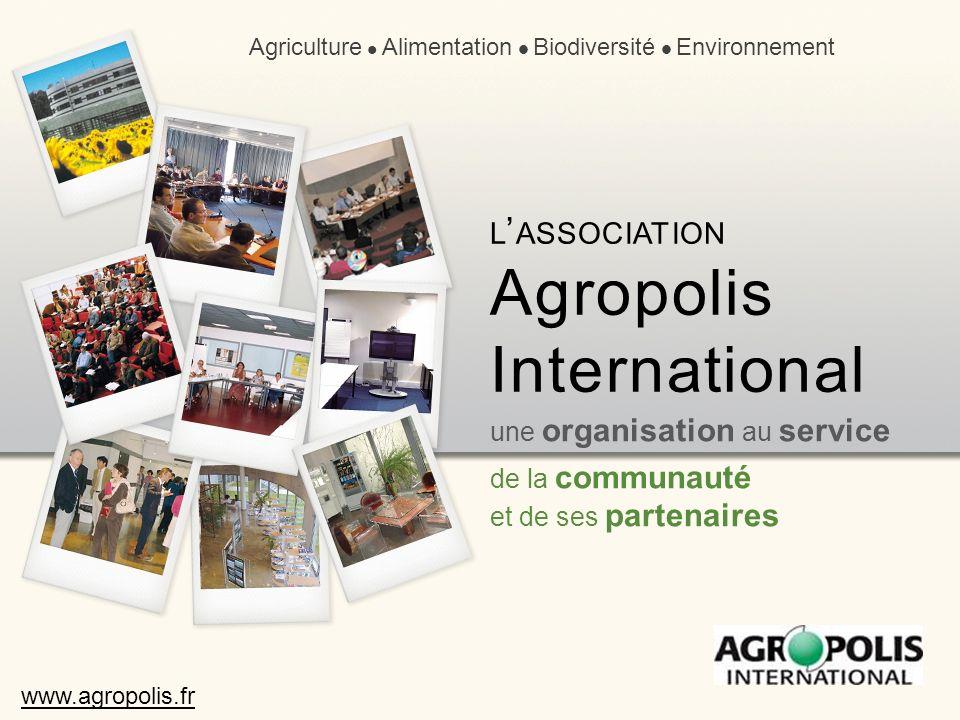 une organisation au service de la communauté et de ses partenaires Agriculture Alimentation Biodiversité Environnement L ASSOCIATION Agropolis Interna