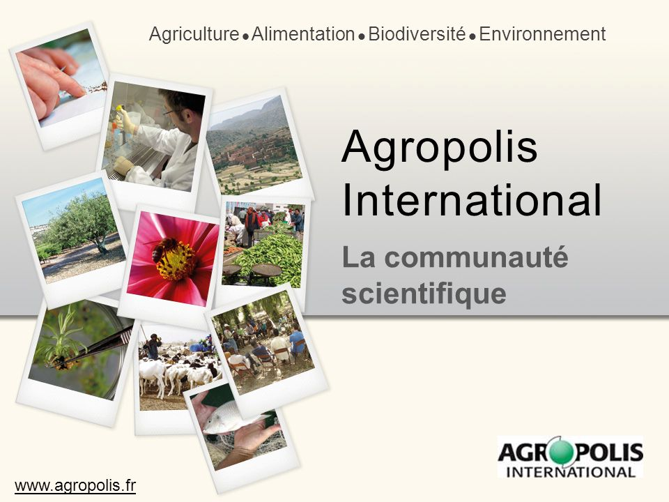 La communauté scientifique Agriculture Alimentation Biodiversité Environnement Agropolis International www.agropolis.fr