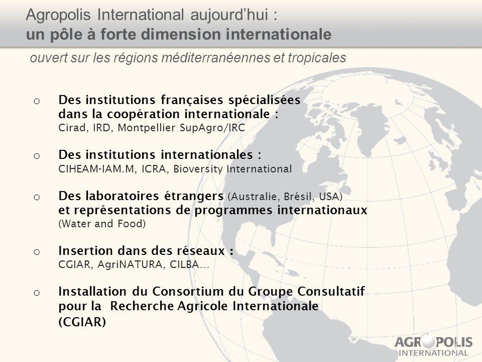 Agropolis International aujourdhui : un pôle à forte dimension internationale ouvert sur les régions méditerranéennes et tropicales o Des institutions