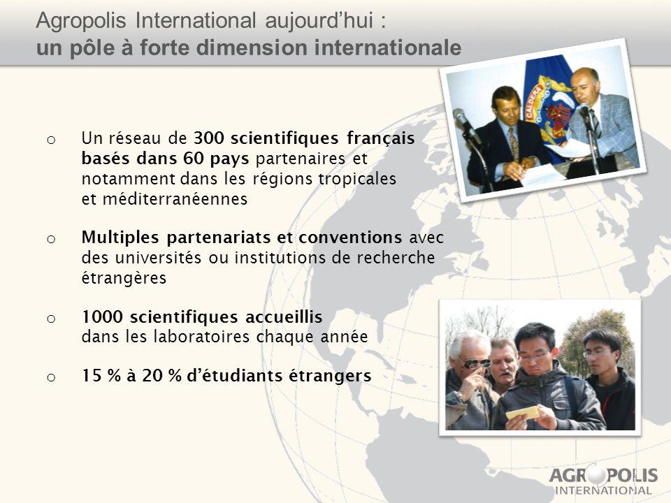 Agropolis International aujourdhui : un pôle à forte dimension internationale o Un réseau de 300 scientifiques français basés dans 60 pays partenaires