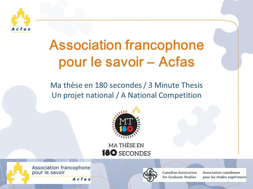 Association francophone pour le savoir Acfas Ma thèse en 180 secondes / 3 Minute Thesis Un projet national / A National Competition