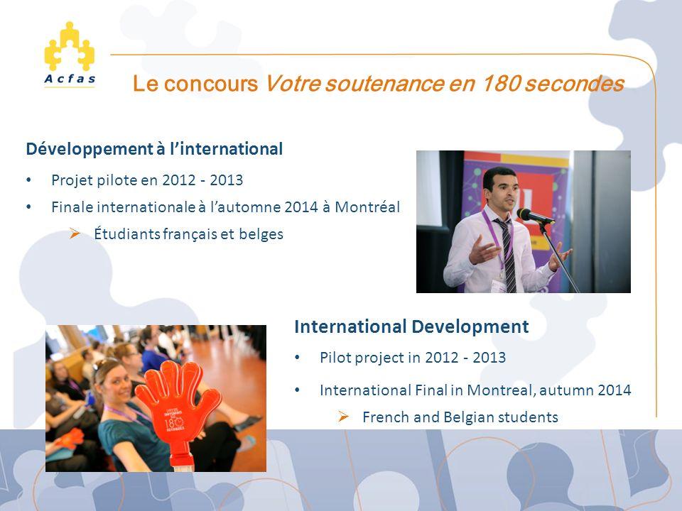 Le concours Ma thèse en 180 secondes Le concours Votre soutenance en 180 secondes Développement à linternational Projet pilote en 2012 - 2013 Finale i