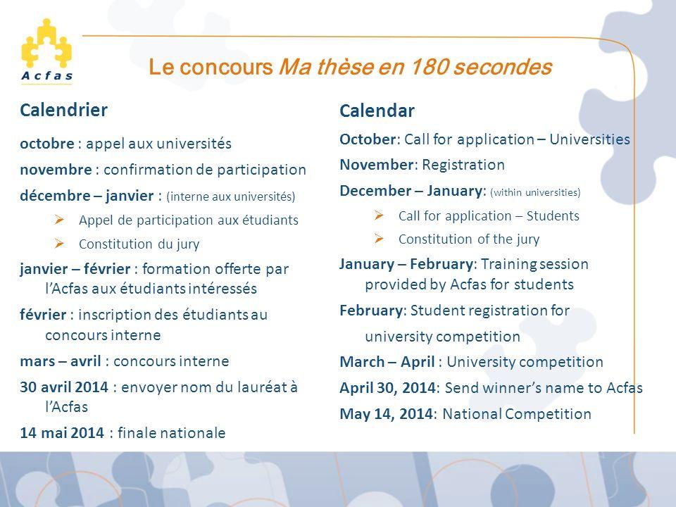 Le concours Ma thèse en 180 secondes Calendrier octobre : appel aux universités novembre : confirmation de participation décembre – janvier : (interne