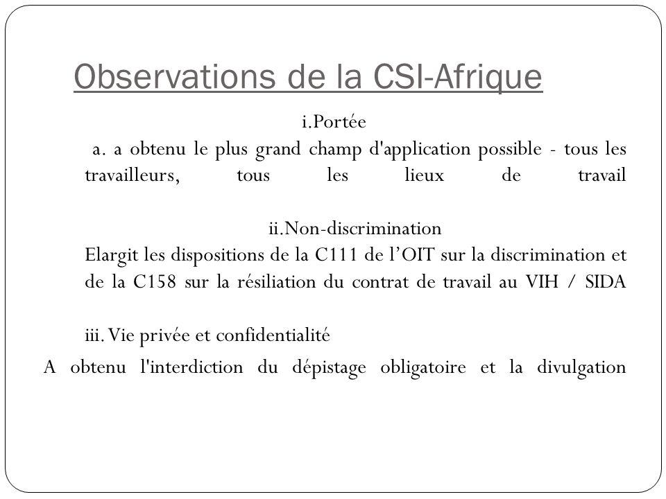 Observations de la CSI-Afrique i.Portée a. a obtenu le plus grand champ d'application possible - tous les travailleurs, tous les lieux de travail ii.N