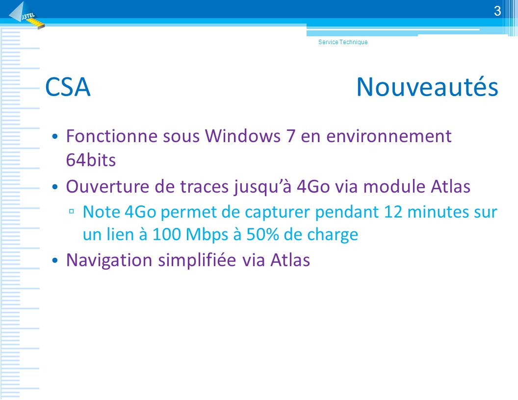 CSA Nouveautés Fonctionne sous Windows 7 en environnement 64bits Ouverture de traces jusquà 4Go via module Atlas Note 4Go permet de capturer pendant 1