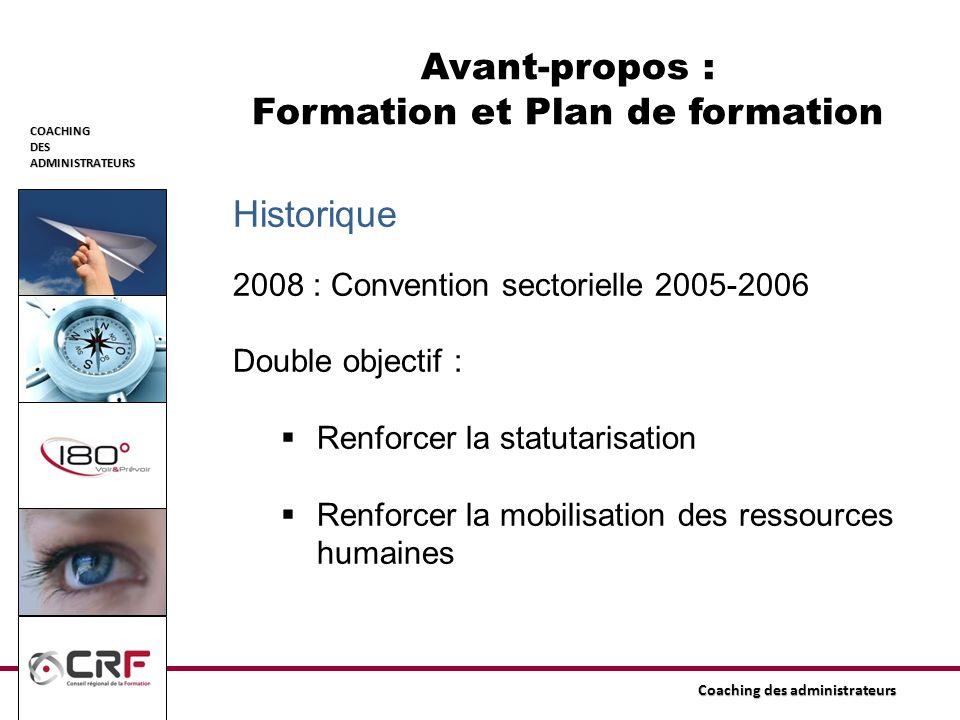 COACHINGDESADMINISTRATEURS Coaching des administrateurs Historique 2008 : Convention sectorielle 2005-2006 Double objectif : Renforcer la statutarisat