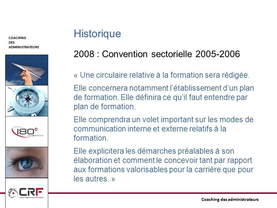 COACHINGDESADMINISTRATEURS Coaching des administrateurs Historique 2008 : Convention sectorielle 2005-2006 « Une circulaire relative à la formation se