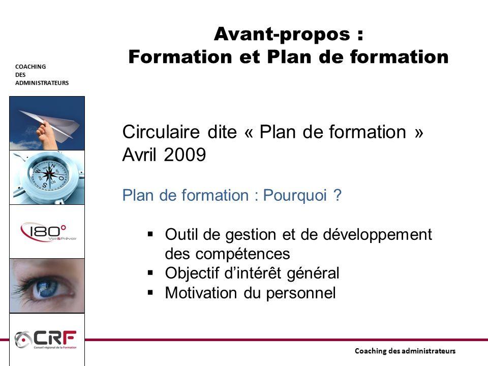 COACHINGDESADMINISTRATEURS Coaching des administrateurs Circulaire dite « Plan de formation » Avril 2009 Plan de formation : Pourquoi ? Outil de gesti