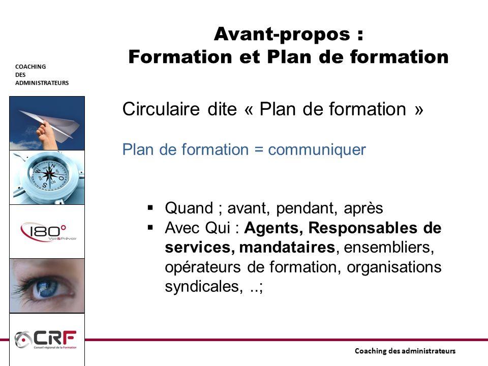 COACHINGDESADMINISTRATEURS Coaching des administrateurs Circulaire dite « Plan de formation » Plan de formation = communiquer Quand ; avant, pendant,