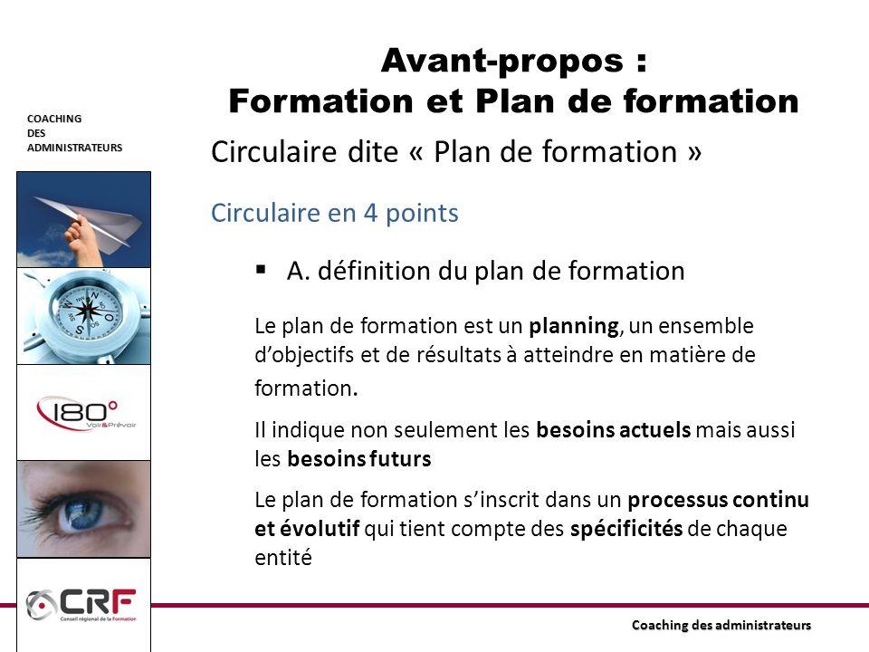 COACHINGDESADMINISTRATEURS Coaching des administrateurs Circulaire dite « Plan de formation » Circulaire en 4 points A. définition du plan de formatio