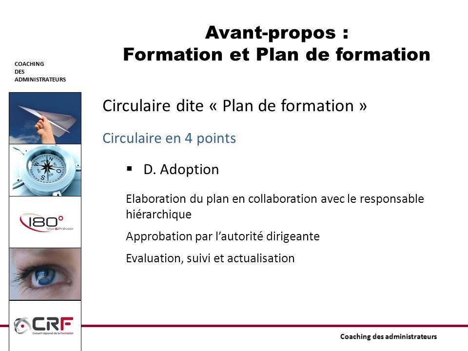 COACHINGDESADMINISTRATEURS Coaching des administrateurs Circulaire dite « Plan de formation » Circulaire en 4 points D. Adoption Elaboration du plan e