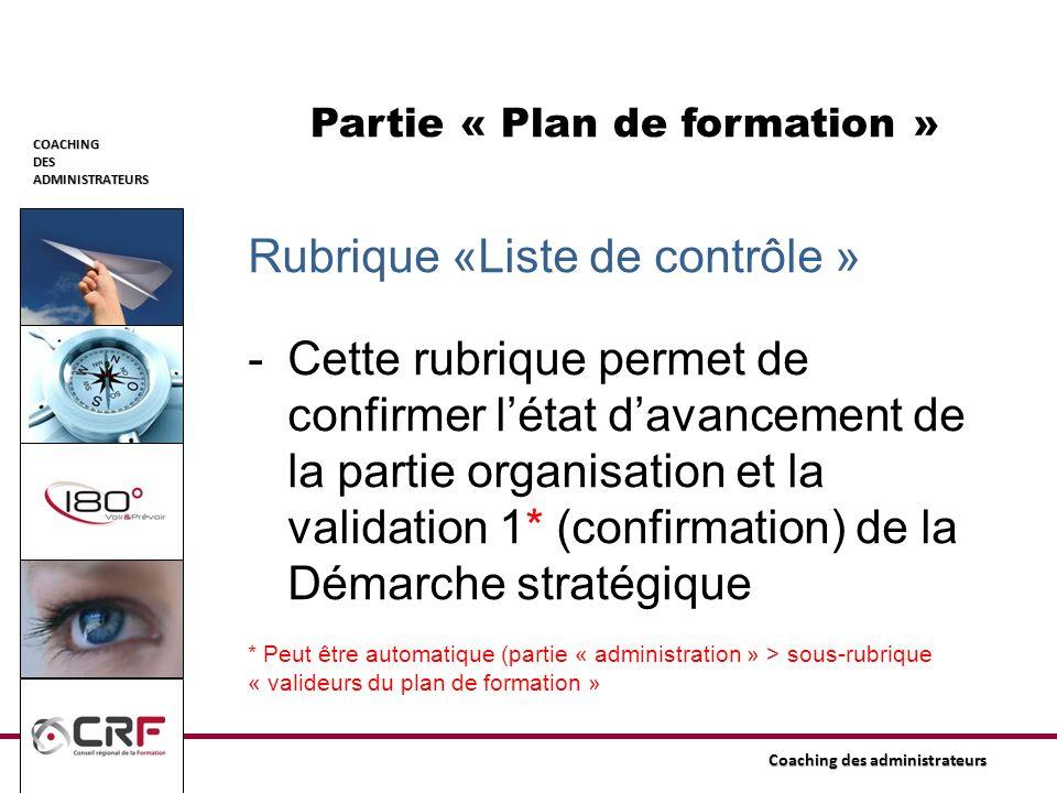 COACHINGDESADMINISTRATEURS Coaching des administrateurs Partie « Plan de formation » Rubrique «Liste de contrôle » -Cette rubrique permet de confirmer