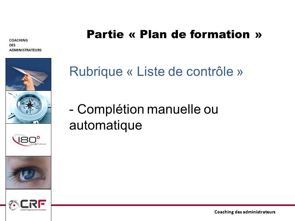 COACHINGDESADMINISTRATEURS Coaching des administrateurs Partie « Plan de formation » Rubrique « Liste de contrôle » - Complétion manuelle ou automatiq