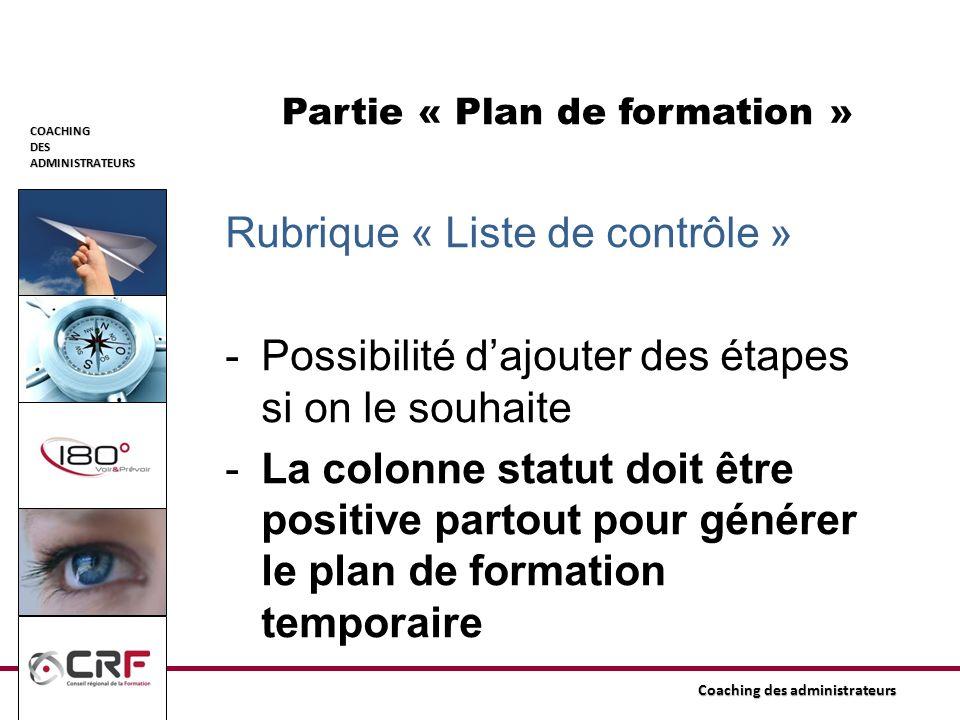 COACHINGDESADMINISTRATEURS Coaching des administrateurs Partie « Plan de formation » Rubrique « Liste de contrôle » -Possibilité dajouter des étapes s