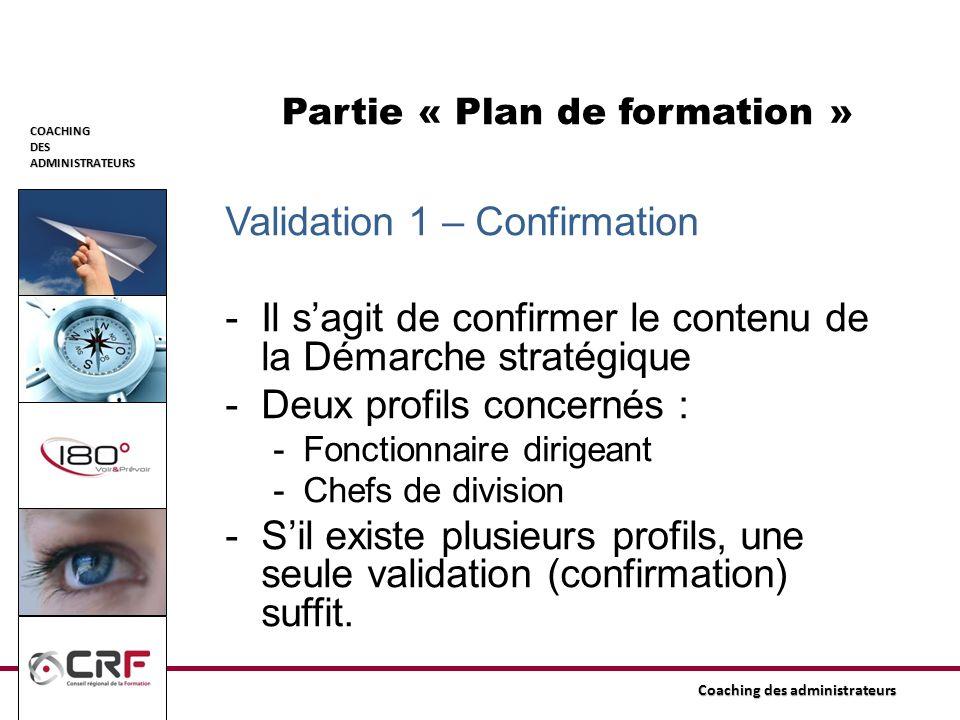 COACHINGDESADMINISTRATEURS Coaching des administrateurs Partie « Plan de formation » Validation 1 – Confirmation -Il sagit de confirmer le contenu de