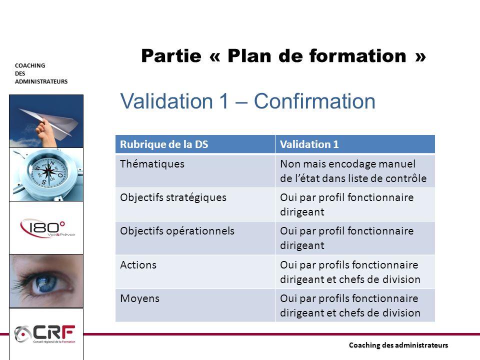 COACHINGDESADMINISTRATEURS Coaching des administrateurs Partie « Plan de formation » Validation 1 – Confirmation Rubrique de la DSValidation 1 Thémati
