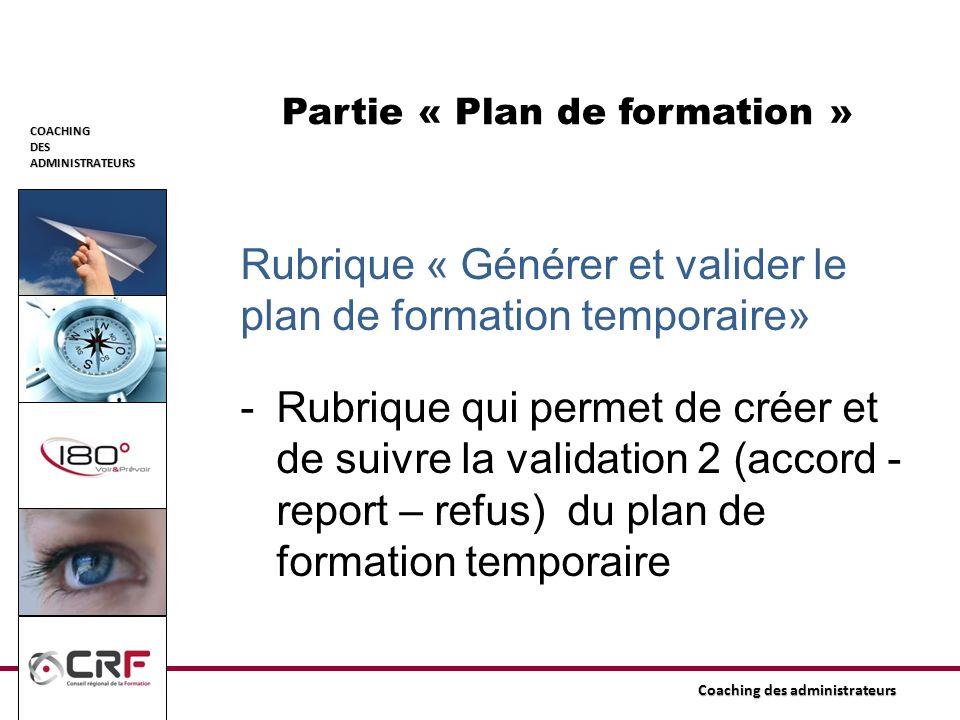 COACHINGDESADMINISTRATEURS Coaching des administrateurs Partie « Plan de formation » Rubrique « Générer et valider le plan de formation temporaire» -R