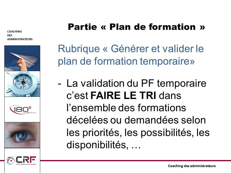 COACHINGDESADMINISTRATEURS Coaching des administrateurs Partie « Plan de formation » Rubrique « Générer et valider le plan de formation temporaire» -L