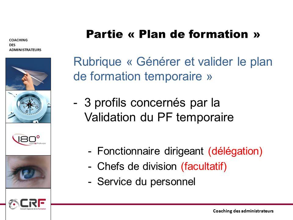COACHINGDESADMINISTRATEURS Coaching des administrateurs Partie « Plan de formation » Rubrique « Générer et valider le plan de formation temporaire » -