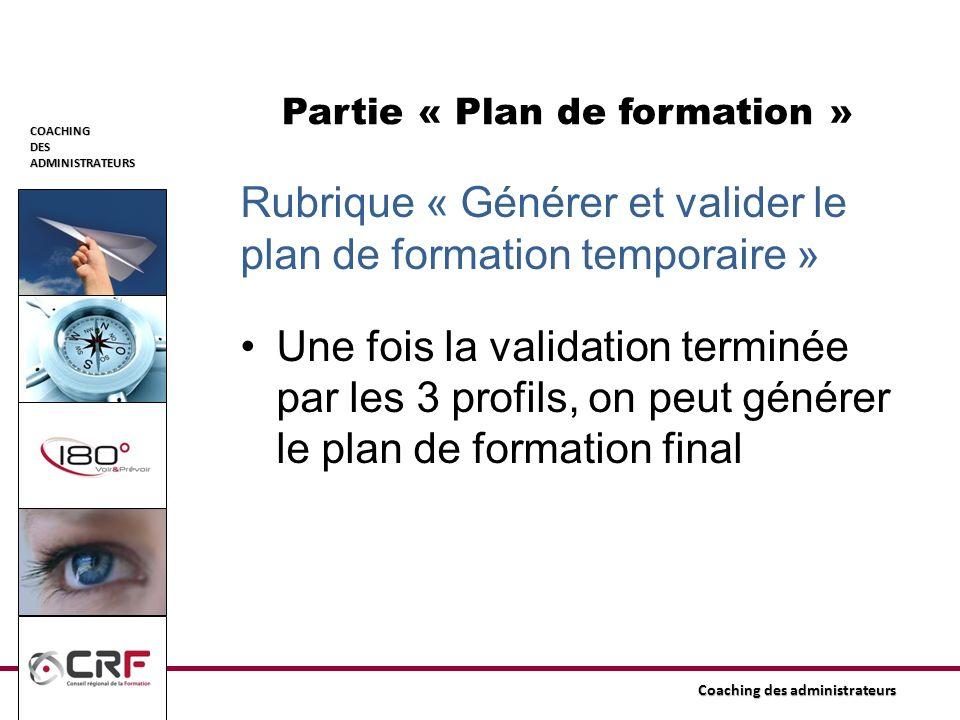 COACHINGDESADMINISTRATEURS Coaching des administrateurs Partie « Plan de formation » Rubrique « Générer et valider le plan de formation temporaire » U