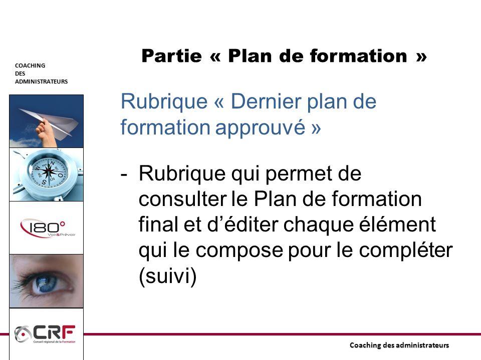 COACHINGDESADMINISTRATEURS Coaching des administrateurs Partie « Plan de formation » Rubrique « Dernier plan de formation approuvé » -Rubrique qui per