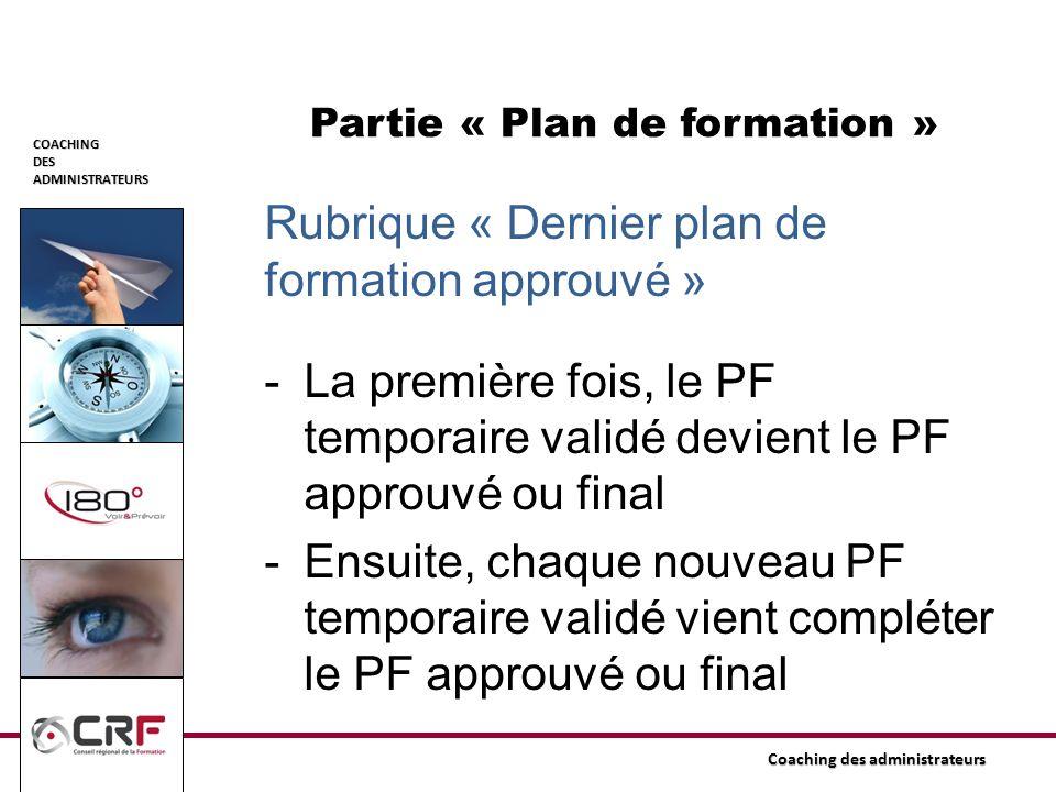 COACHINGDESADMINISTRATEURS Coaching des administrateurs Partie « Plan de formation » Rubrique « Dernier plan de formation approuvé » -La première fois