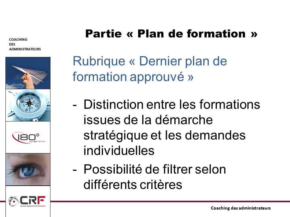 COACHINGDESADMINISTRATEURS Coaching des administrateurs Partie « Plan de formation » Rubrique « Dernier plan de formation approuvé » -Distinction entr