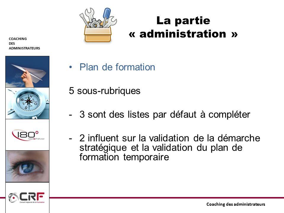 COACHINGDESADMINISTRATEURS Coaching des administrateurs La partie « administration » Plan de formation 5 sous-rubriques -3 sont des listes par défaut