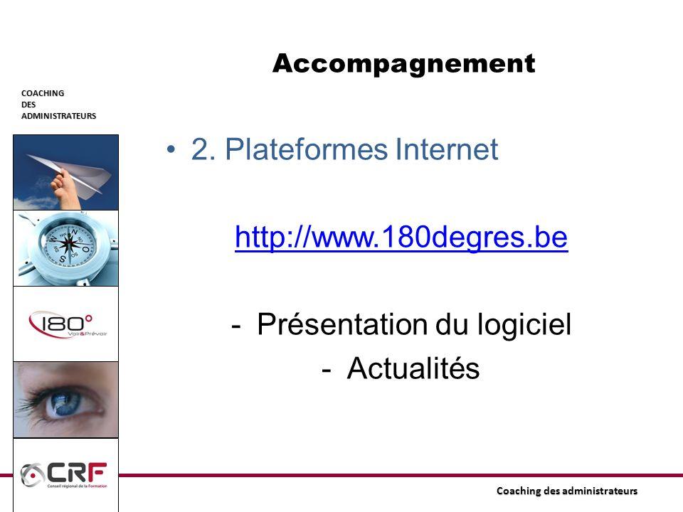 COACHINGDESADMINISTRATEURS Coaching des administrateurs Accompagnement 2. Plateformes Internet http://www.180degres.be -Présentation du logiciel -Actu