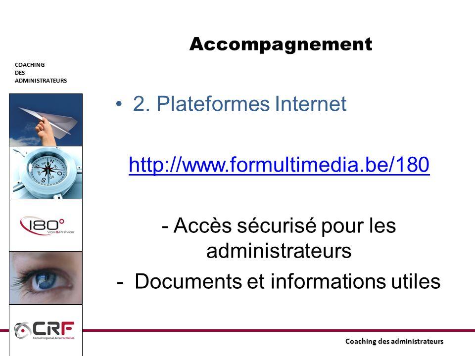 COACHINGDESADMINISTRATEURS Coaching des administrateurs Accompagnement 2. Plateformes Internet http://www.formultimedia.be/180 - Accès sécurisé pour l