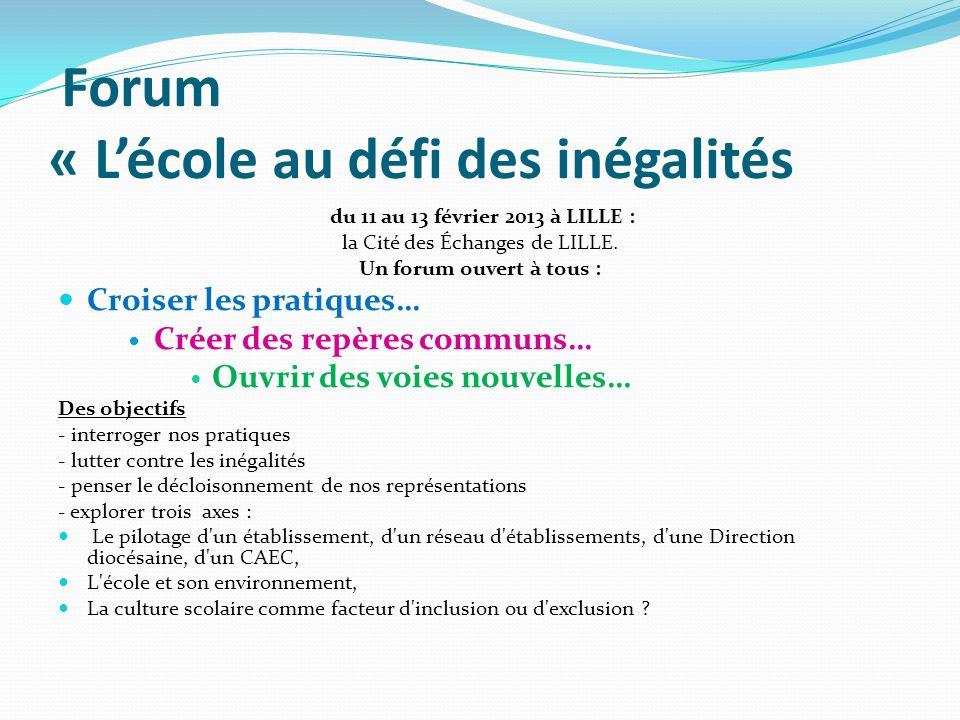 Forum « Lécole au défi des inégalités du 11 au 13 février 2013 à LILLE : la Cité des Échanges de LILLE. Un forum ouvert à tous : Croiser les pratiques