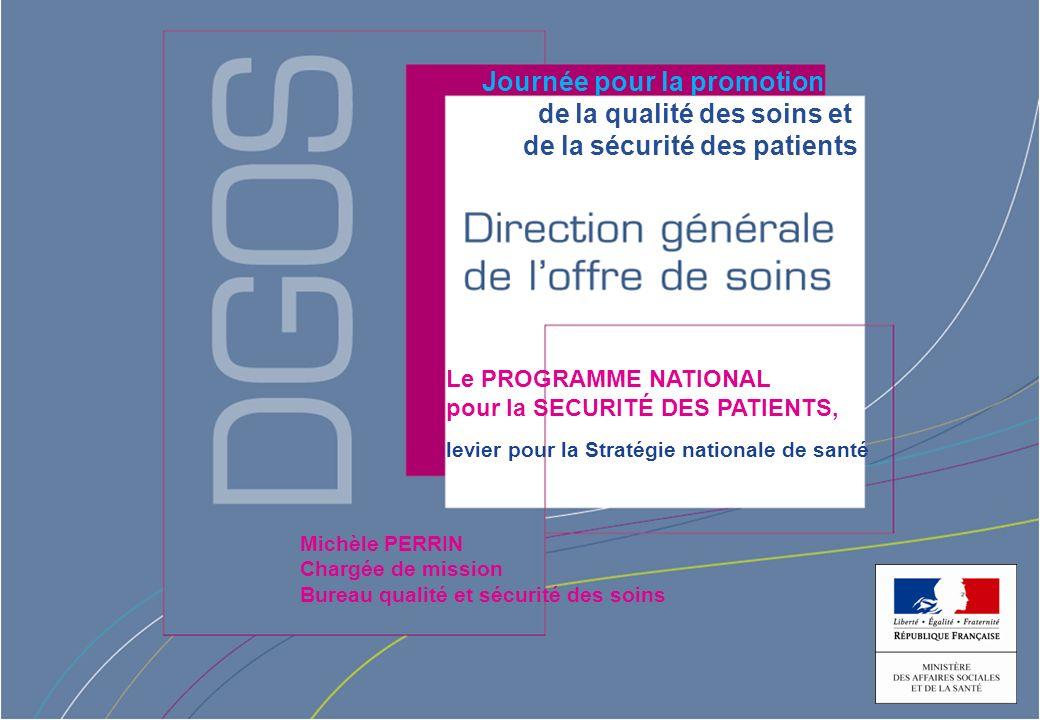 1 Programme national Sécurité des patients Michèle PERRIN Chargée de mission Bureau qualité et sécurité des soins Journée pour la promotion de la qual