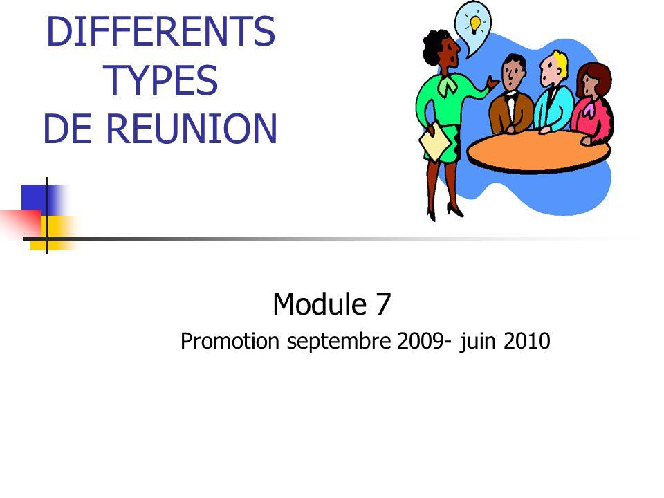 DIFFERENTS TYPES DE REUNION Module 7 Promotion septembre 2009- juin 2010