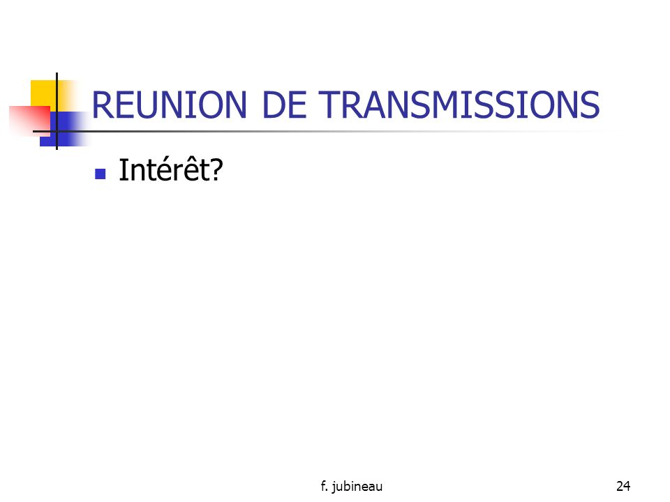 f. jubineau23 REUNIONS De transmissions Dorganisation Dinformation De groupe de parole Disciplinaire De conseil de service