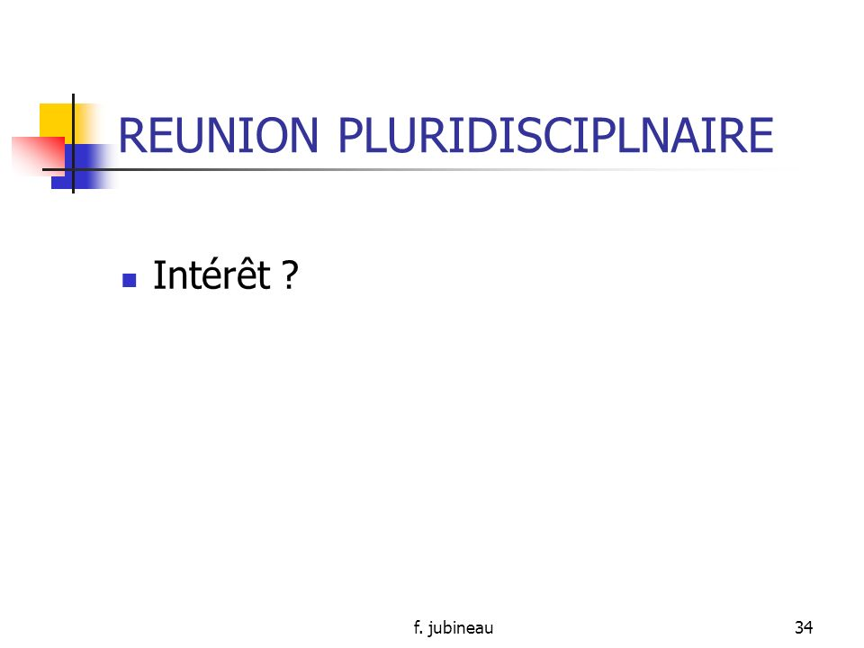 f. jubineau33 groupe de parole (suite) Questionnement par rapport à ses limites Sentiment de culpabilité Confrontation entre réalité et idée que chacu