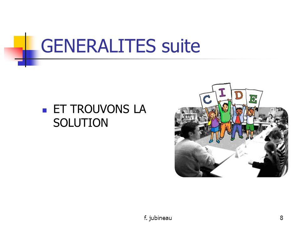 f. jubineau7 GENERALITES suite Avoir: Lobjet de la réunion: de quoi allons- nous parler Lobjectif: dans quel but en parlons- nous