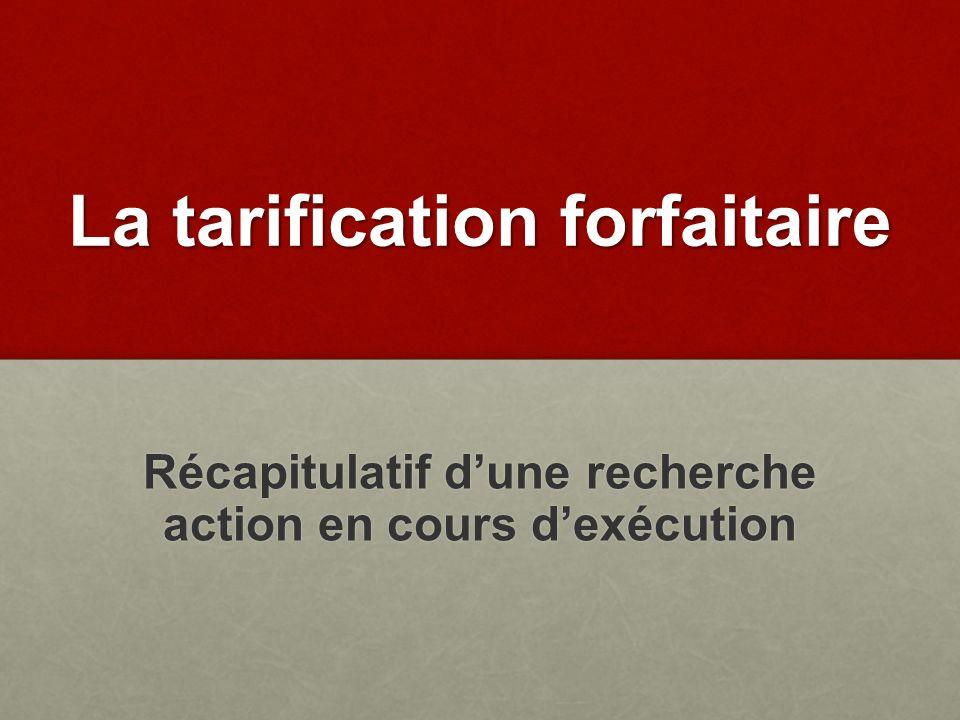 Récapitulatif dune recherche action en cours dexécution La tarification forfaitaire