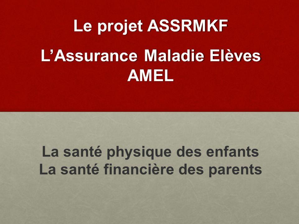 Le projet ASSRMKF LAssurance Maladie Elèves AMEL La santé physique des enfants La santé financière des parents