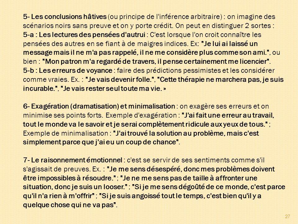 27 5- Les conclusions hâtives (ou principe de l'inférence arbitraire) : on imagine des scénarios noirs sans preuve et on y porte crédit. On peut en di